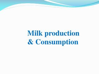 Milk production & Consumption