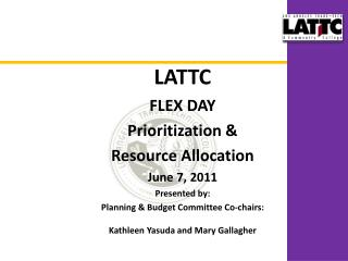 LATTC FLEX DAY  Prioritization &  Resource Allocation June 7, 2011 Presented by: