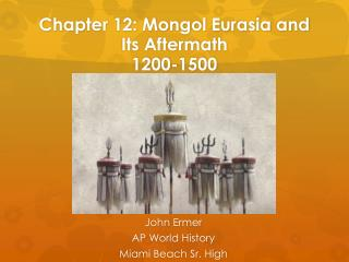 Chapter 12: Mongol Eurasia and Its Aftermath 1200-1500