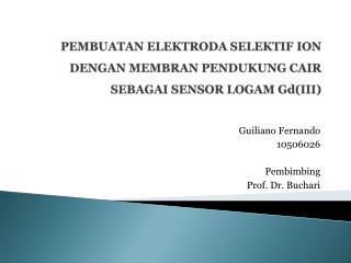 PEMBUATAN ELEKTRODA SELEKTIF ION DENGAN MEMBRAN PENDUKUNG CAIR SEBAGAI SENSOR LOGAM  Gd (III )