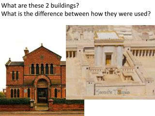 What are these 2 buildings? What is the difference between how they were used?