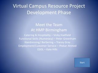 Virtual Campus Resource Project Development Phase Meet the Team At HMP Birmingham