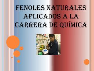 Fenoles Naturales aplicados a la carrera de Química