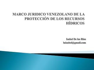 MARCO JURIDICO VENEZOLANO DE LA PROTECCI�N DE LOS RECURSOS H�DRICOS
