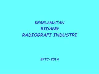 KESELAMATAN  BIDANG RADIOGRAFI INDUSTRI  BPTC-2014