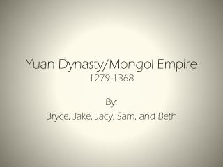 Yuan Dynasty/Mongol Empire 1279-1368