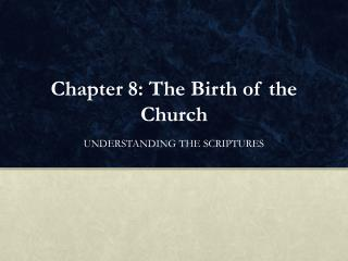 Chapter  8: The Birth of the  Church