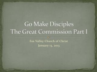Go Make Disciples The Great Commission Part I