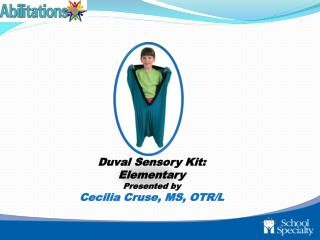 Duval Sensory Kit: Elementary Presented  by Cecilia Cruse, MS, OTR/L
