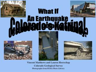 Vincent Matthews and Lauren Heerschap Colorado Geological Survey Photographs from FEMA Photo Library