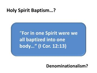 """For in one Spirit were we all baptized were we all baptized into one body…"" (I Cor. 12:13)"