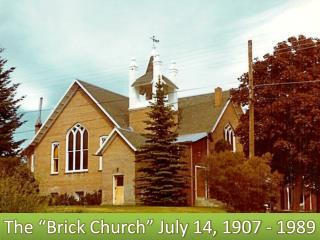 "The ""Brick Church"" July 14, 1907 - 1989"