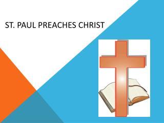St. Paul Preaches  Christ