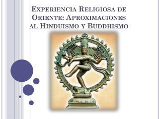 Experiencia Religiosa de Oriente: Aproximaciones al Hinduismo y  Buddhismo