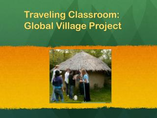 Traveling Classroom: Global Village Project
