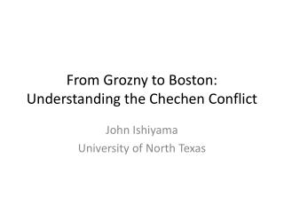 From Grozny to Boston:  Understanding the Chechen Conflict