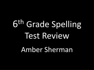 6 th Grade Spelling Test Review
