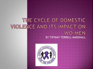THE CYCLE OF DOMESTIC VIOLENCE AND ITS IMPACT ON WO/MEN