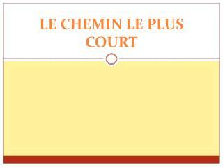 LE CHEMIN LE PLUS COURT
