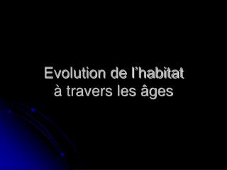 Evolution de l habitat   travers les  ges