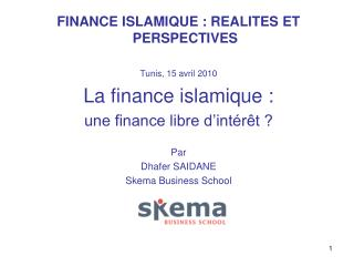 FINANCE ISLAMIQUE : REALITES ET PERSPECTIVES Tunis, 15 avril 2010 La finance islamique :