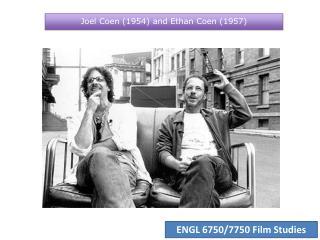 Joel Coen (1954) and Ethan Coen (1957)
