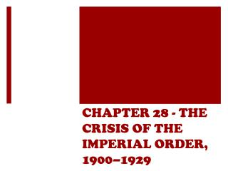 CHAPTER  28  - THE CRISIS OF THE IMPERIAL ORDER, 1900–1929