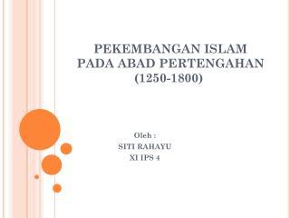 PEKEMBANGAN ISLAM PADA ABAD PERTENGAHAN  (1250-1800)