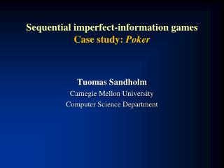 Sequential imperfect-information games Case study:  Poker