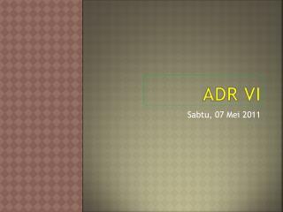 ADR VI
