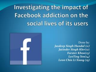 Investigating the impact of Facebook addiction on the social lives of its users