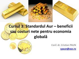 Cursul 3: Standardul Aur – beneficii sau costuri nete pentru economia globală