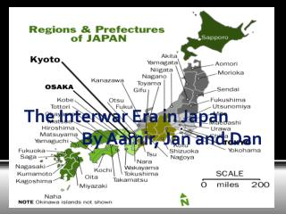 The Interwar Era in Japan 		By  Aamir ,  Jan  and Dan