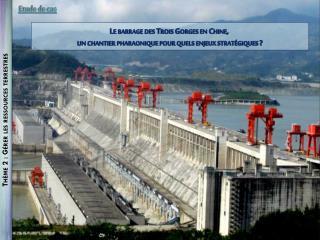 Le barrage des Trois  G orges en Chine,  un chantier pharaonique pour quels enjeux stratégiques ?