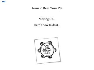 Term 2: Beat Your PB!