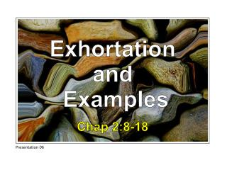 Exhortation and  Examples Chap 2:8-18