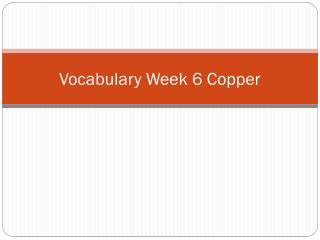 Vocabulary Week  6 Copper