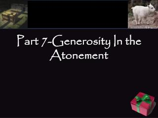 Part 7-Generosity In the Atonement