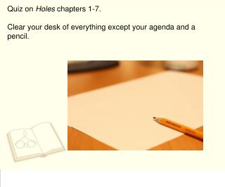 Quiz on  Holes  chapters 1-7.  Clear your desk of everything except your agenda and a pencil.