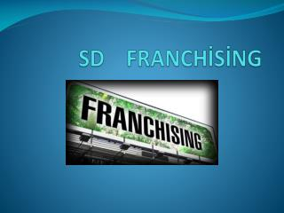 SD    FRANCHİSİNG