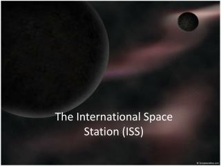 The International  Space  Station (ISS)