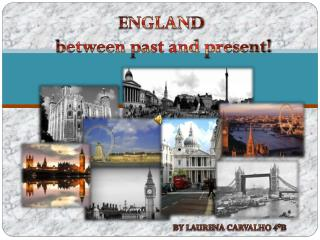ENGLAND  between past and present!