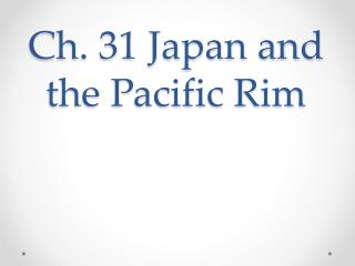 Ch. 31 Japan and the Pacific Rim