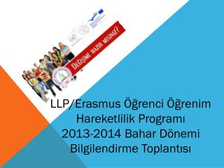 LLP/ Erasmus  Öğrenci Öğrenim Hareketlilik Programı