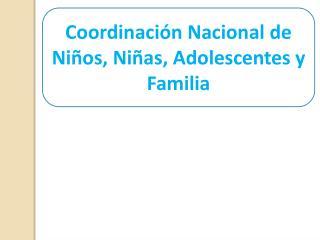 Coordinaci�n Nacional de Ni�os, Ni�as, Adolescentes y Familia