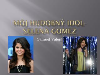 Môj hudobný  idol-Selena gomez