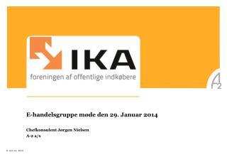 E-handelsgruppe møde den 29. Januar 2014 Chefkonsulent Jørgen Nielsen A-2 a/s