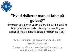 Social- sundheds- og arbejdsmarkedsdirekt�r  Henning Daugaard,