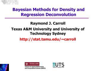 Raymond J. Carroll Texas A&M University and University of Technology Sydney