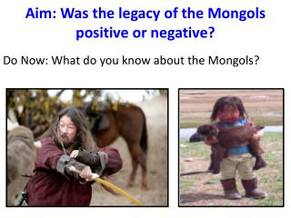 Aim: Was the legacy of the Mongols positive or negative?